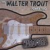 WALTER TROUT POWER TRIO: Hardcore