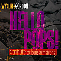 Wycliffe Gordon | Hello Pops! (A Tribute to Louis Armstrong)