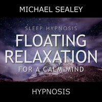 Michael Sealey | Sleep Hypnosis: Floating Relaxation for a