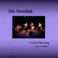 Jim Serediak | I've Got This Song: Early Recordings