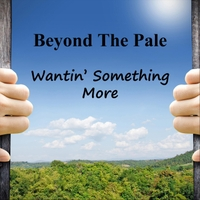 Beyond the Pale | Wantin' Something More