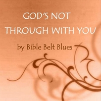 Bible Belt Blues | God's Not Through with You
