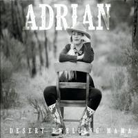 Adrian | Desert Dwelling Mama | CD Baby Music Store