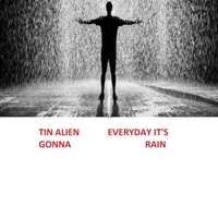 Tinalien | Everyday It's Gonna Rain