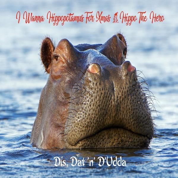 I Wanna Hippopotamus For Christmas.Dis Dat N D Udda I Wanna Hippopotamus For Xmas Hippo