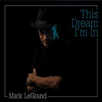 Mark LeGrand | This Dream I'm In (feat. Ray Paczkowski)