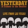 Yesterday - A Tribute To The Beatles:                                        Live From Las Vegas!