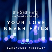 The Gathering | Your Love Never Fails (Live)