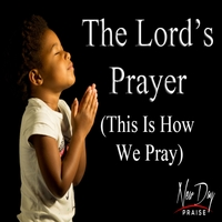 New Day Praise | The Lord's Prayer (This Is How We Pray)
