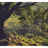 Denise Young | Something You Dream Of... NOMINATED FOR BEST INSTRUMENTAL ALBUM - PIANO FOR 2007!