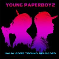 Young Paperboyz: Naija Boss Techno Reloaded