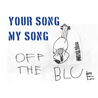 Your Song My Song: Off the Blue