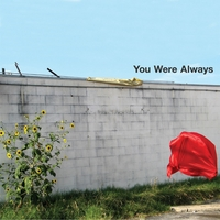 You Were Always | Since You've Been Gone