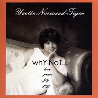 Yvette Norwood-Tiger | whY NoT...Love, Peace, Joy, Jazz