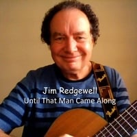 Jim Redgewell | Until That Man Came Along