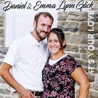 Daniel Glick & Emma Lynn Glick | It's Your Love