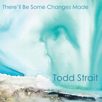 Todd Strait | There'll Be Some Changes Made