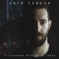 Zach Caruso | Afternoons with Miss Jones