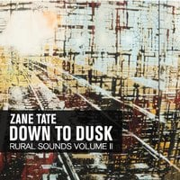 Zane Tate: Down to Dusk: Rural Sounds, Vol. 2