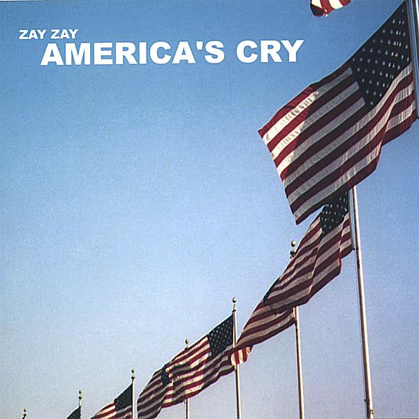 Zay Zay | America's Cry | CD Baby Music Store