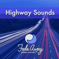 Fade Away Sleep Sounds   Highway Sounds   CD Baby Music Store