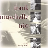 Rusty Zinn and Frank Muschalle Trio: Frank Muschalle Trio featuring Rusty Zinn