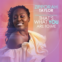 Zipporah Taylor | That's What You Are to Me
