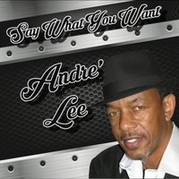 Andre' Lee | Say What You Want