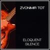 Zvonimir Tot: Eloquent Silence
